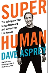Super Human: The Bulletproof Plan to Age Backward and Maybe Even Live Forever Kindle Edition