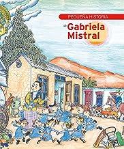 Pequeña historia de Gabriela Mistral (Petites històries) (Spanish Edition)