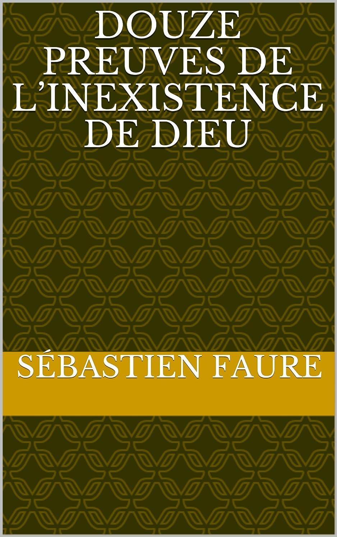 緑戦艦コックDouze Preuves de l'inexistence de Dieu (French Edition)