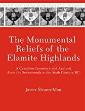 The Monumental Reliefs of the Elamite Highlands: A Complete Inventory and Analysis (from the Seventeenth to the Sixth Century BC) (Mesopotamian Civilizations) (English and English Edition)