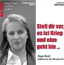 Stell dir vor, es ist Krieg und eine geht hin - Tanja Kreil: Mutige Frauen verändern die Welt