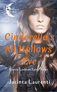 Cinderella's All Hallows' Eve: Erotic Lesbian Fairy Tales