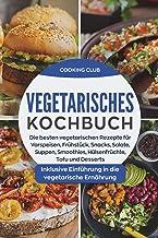 Vegetarisches Kochbuch: Die besten vegetarischen Rezepte fü