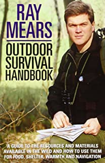 Ray Mears Outdoor Survival Handbook: A Guide to the Materials in the Wild and How To Use them for Food, Warmth, Shelter an...