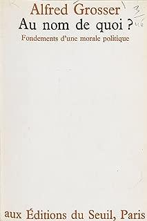 Au nom de quoi ?: Fondements d'une morale politique (French Edition)