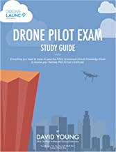 Drone Pilot Exam Study Guide: Everything you need to know to pass the FAA's Unmanned Aircraft Knowledge Exam & receive your Remote Pilot Airman Certificate.