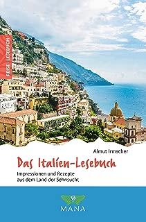 Das Italien-Lesebuch: Impressionen und Rezepte aus dem Land der Sehnsucht (Reise-Lesebuch 8) (German Edition)