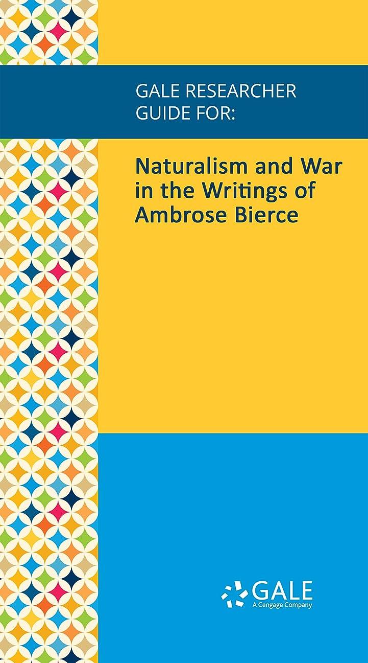 酸化するむさぼり食うアジャGale Researcher Guide for: Naturalism and War in the Writings of Ambrose Bierce (English Edition)