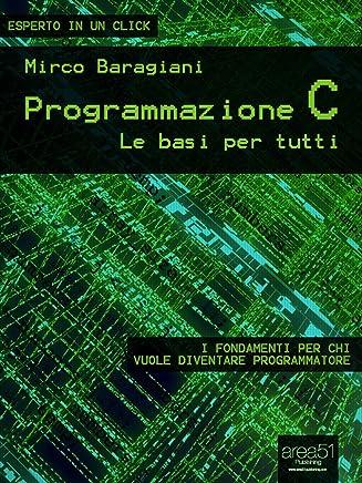 Programmazione C. Le basi per tutti (Esperto in un click)