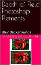 Depth of Field Photoshop Elements: Blur Backgrounds (Photoshop Elements Made Easy Book 183)