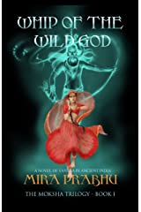 Whip Of The Wild God: A Novel of Tantra in Ancient India (The Moksha Trilogy Book 1) Kindle Edition