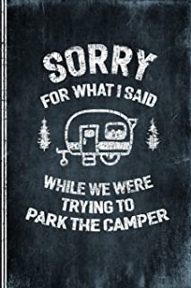 Sorry For What I Said While We Were Trying To Park The Camper: Camping Logbook -  Travel Journal Diary - RV Caravan Trailer Journey Traveling Log Book - Campsite RVer Journaling Notebook