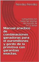 Manual practico de combinaciones ganadoras  para el euromillones y gordo de la primitiva con garantías exactas.: compatible con todas las loterías del mundo de 5+1,2 bolas (Spanish Edition)