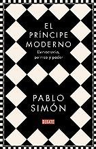 El príncipe moderno: Democracia, política y poder (Spanish Edition)