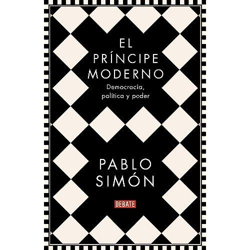 El príncipe moderno: Democracia, política y poder eBook: Simón ...