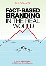 Fact-Based Branding in the Real World: A Simple Survival Guide for CMOs and Brand Managers