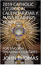 2019 CATHOLIC LITURGICAL CALENDAR/DAILY MASS READINGS- YEAR C: FOR ENGLISH SPEAKING COUNTRIES