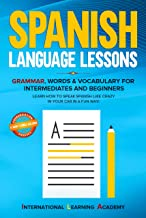 Spanish language lessons: Grammar, Words & Vocabulary for Intermediates and Beginners. Learn How to Speak Spanish Like Crazy in Your Car in a Fun Way!(Pronunciation, ... & Short Stories Included) (English Edition)