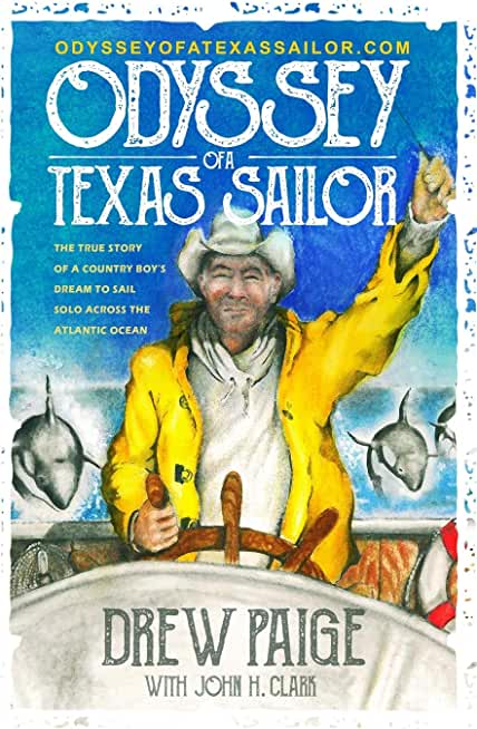 Odyssey of a Texas Sailor: The true story of a country boy's dream to sail solo across the Atlantic Ocean.