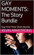 GAY MOMENTS: The Story Bundle: Gay 'First Time' Short Stories