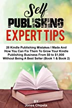 SELF PUBLISHING EXPERT TIPS: 28 kindle publishing (2019) mistakes I made and How to fix them to scale your Kindle publishing business from $0 to $1,000 ... journey from $0 to $1,000 per month Book 5)
