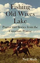 Fishing Old Wives Lake: Poems and Stories from the Canadian Prairie