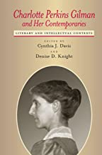 Charlotte Perkins Gilman and Her Contemporaries: Literary and Intellectual Contexts (Amer Lit Realism & Naturalism)