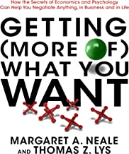 Getting (More of) What You Want: How the Secrets of Economics and Psychology Can Help You Negotiate Anything, in Business ...
