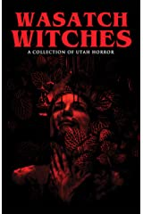 Wasatch Witches: A Collection of Utah Horror Kindle Edition