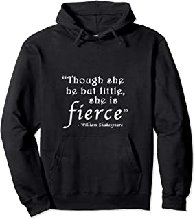 Though She Be But Little She Is Fierce Shakespeare Hoodie