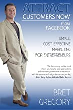 Attract Customers Now From Facebook: Simple Cost-Effective Marketing For Entrepreneurs