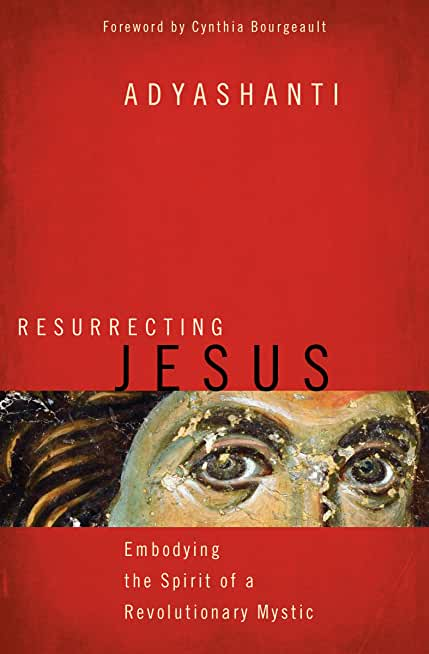 Resurrecting Jesus: Embodying the Spirit of a Revolutionary Mystic (English Edition)