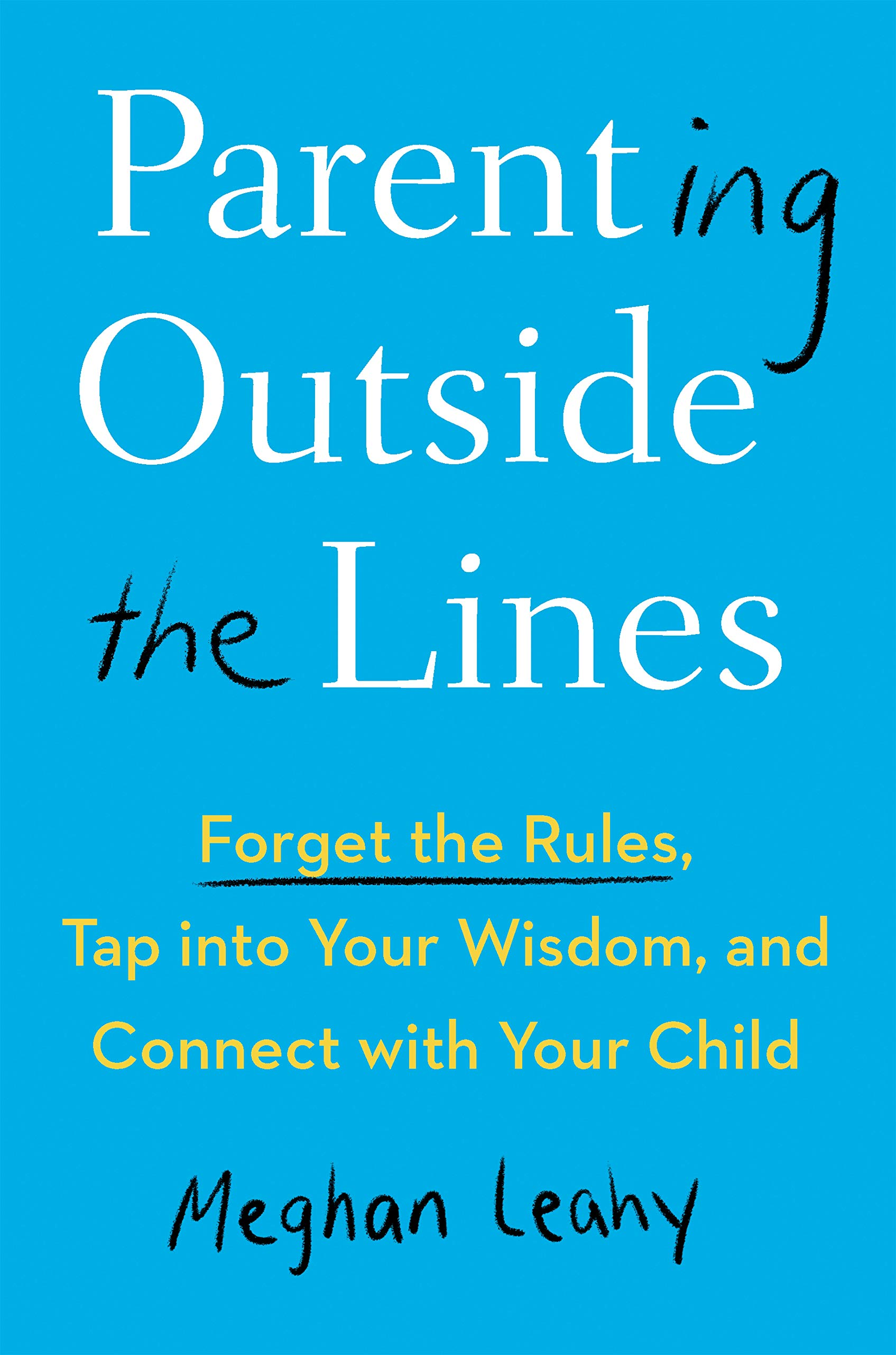 Image OfParenting Outside The Lines: Forget The Rules, Tap Into Your Wisdom, And Connect With Your Child