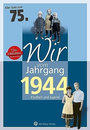 Wir vo Jahrgang 1944 Kindheit und Jugend Jahrgangsbände 75 Geburtstag by Rainer Behrendt