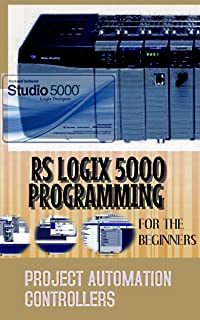 RSLOGIX 5000 PROGRAMMING FOR THE BEGINNERS  PROJECT AUTOMATION CONTROLLERS