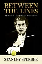 Between The Lines: My Stories as a Conductor And Tennis Umpire