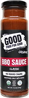 Good Food For Good Organic Classic BBQ Sauce, No Added Sugar Keto Sauce, Refined Sugarfree; Vegan/Paleo/Non GMO/Gluten Free/Low Salt/Soy Free/Corn Free; Naturally Sweetened with Dates (9.5oz)
