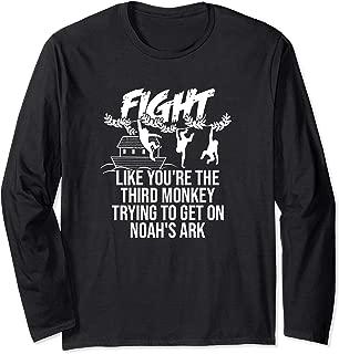 FIGHT Like The Third Monkey On Noah's Ark Battles Funny Gift Long Sleeve T-Shirt