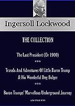 The Last President ** Travels And Adventures Of Little Baron Trump  ** Baron Trumps' Marvellous Underground Journey: INGERSOLL LOCKWOOD COLLECTION (ALPHA CENTAURI FICTION Book 26101)