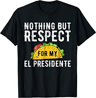 Nothing But Respect For My El Presidente T-Shirt Funny Gift