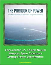 The Paradox of Power: Sino-American Strategic Restraint in an Age of Vulnerability - China and the U.S., Chinese Nuclear Weapons, Space, Cyberspace, Strategic Power, Cyber Warfare