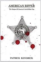 American Ripper: The Enigma Of America's Serial Killer Cop