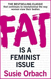 Fat Is A Feminist Issue [Paperback] [Feb 25, 2016] ORBACH SUSIE