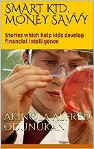 Smart Kid, Money Savvy: Stories which help kids develop financial intelligence (SKMS Book 1)