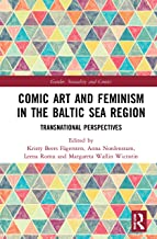 Comic Art and Feminism in the Baltic Sea Region: Transnational Perspectives (Routledge Studies in Gender, Sexuality, and C...