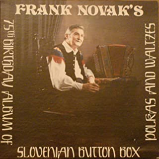 Frank Novak's Slovenian Button Box: 75th Birthday Album of Polkas and Waltzes