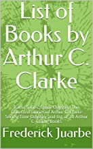 List of Books by Arthur C. Clarke: Rama Series, Space Odyssey, The Collected Stories of Arthur C. Clarke Series, Time Odyssey and list of all Arthur C. Clarke Books