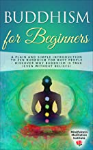 Buddhism for Beginners: A plain and simple Introduction to Zen Buddhism for busy People – discover why Buddhism is true (even without Beliefs) (Guided ... and Mindfulness Book 7) (English Edition)