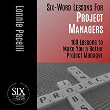 Six-Word Lessons for Project Managers: 100 Lessons to Make You a Better Project Manager (The Six-Word Lessons Series)
