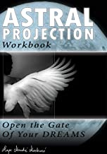 Astral Projection Workbook: Open the Gate of Your Dreams